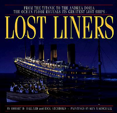 Image for Lost Liners: From the Titanic to the Andrea Doria the Ocean Floor Revelas It's Greatest Ships