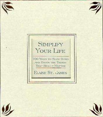 Image for Simplify Your Life : 100 Ways to Slow Down and Enjoy the Things That Really Matter