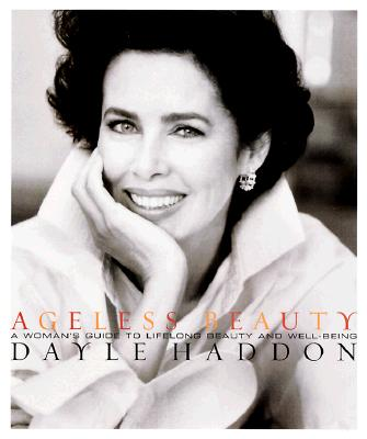 Ageless Beauty: A Woman's Guide to Lifelong Beauty and Well-Being, Haddon, Dayle