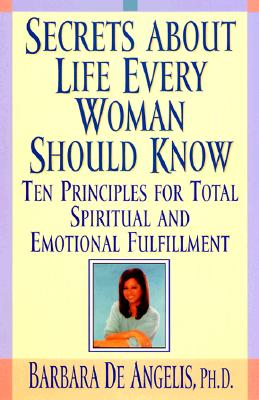 Image for The Secrets About Life Every Woman Should Know: Ten Principles for Total Emotional and Spiritual Fulfillment