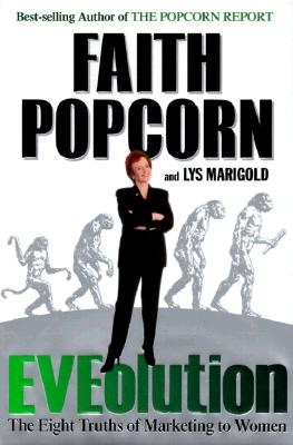 Eveolution: The Eight Truths of Marketing to Women, Popcorn, Faith; Marigold, Lys