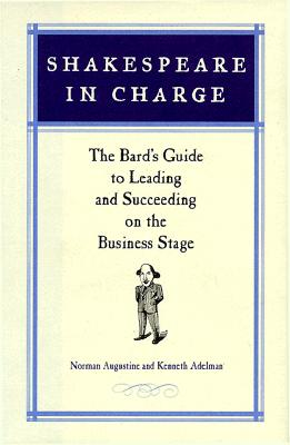 Shakespeare In Charge: The Bard's Guide To Leading, Adelman, Kenneth