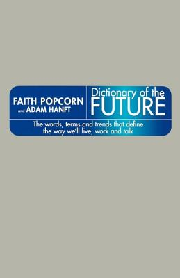Image for Dictionary of the Future: The Words, Terms, and Trends That Define the Way We'll Live, Work, and Talk