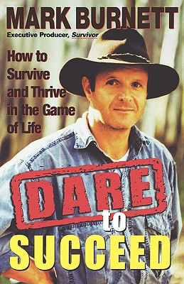 Dare to Succeed: How to Survive and Thrive in the Game of Life, Mark Burnett