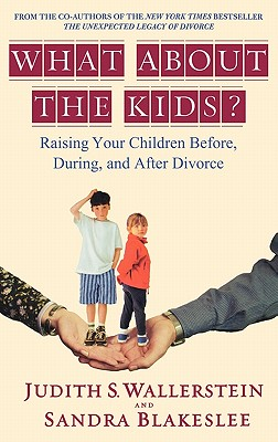 What About the Kids?: Raising Your Children Before, During, and After Divorce, Wallerstein, Judith;Blakeslee, Sandrea