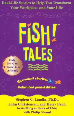 Image for FISH TALES REAL-LIFE STORIES TO HELP YOU TRANSFORM YOUR WORKPLACE AND YOUR LIFE