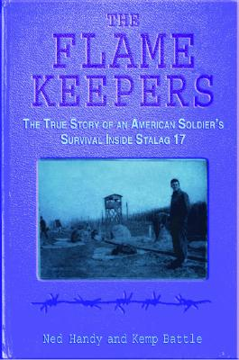 The Flame Keepers: The True Story of an American Soldier's Survival Inside Stalag 17, HANDY, Edward A.; BATTLE, Keem P.