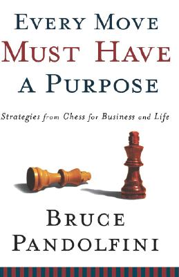 Every Move Must Have a Purpose: Strategies From Chess For Business and Life, Pandolfini, Bruce
