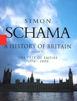 History of Britain, A - Volume III: The Fate of the Empire 1776 - 2000 (History of Britain (Talk Miramax)), Simon Schama