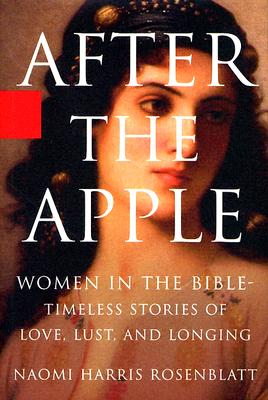 Image for After the Apple: Women in the Bible: Women In the Bible - Timeless Stories of Love, Lust, and Longing