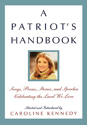 Image for A PATRIOT'S HANDBOOK    ** SIGNED 1st Ed /1st Printing + Photo ** Songs, Poems, Stories, and Speeches Celebrating the Land We Love