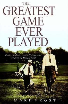Image for The Greatest Game Ever Played: Harry Vardon, Francis Ouimet, and the Birth of Modern Golf