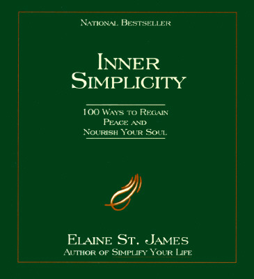 Inner Simplicity: 100 Ways to Regain Peace and Nourish Your Soul, Elaine St. James
