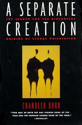 Separate Creation: The Search for the Biological Origins of Sexual Orientation, Burr, Chandler