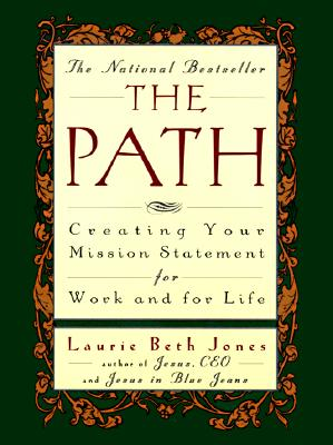 The Path: Creating Your Mission Statement for Work and for Life, Jones, Laurie Beth