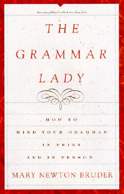 The Grammar Lady : How to Mind Your Grammar in Print and in Person, Bruder, Mary Newton