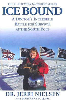 Ice Bound: A Doctor's Incredible Battle for Survival at the  South Pole, JERRI NIELSEN, MARYANNE VOLLERS