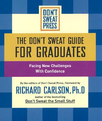 Image for The Don't Sweat Guide For Graduates: Facing New Challenges with Confidence (Don't Sweat Guides)