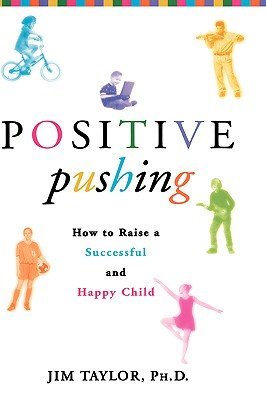 Positive Pushing: How to Raise a Successful and Happy Child, James Taylor
