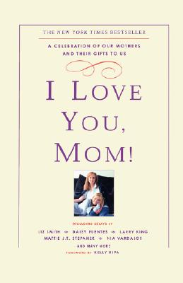 I LOVE YOU  MOM : A CELEBRATION OF OUR M, DIANE (ED) CLEHANE