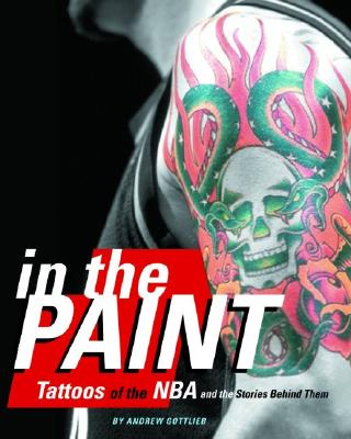 Image for In the Paint: Tattoos of the NBA and the Stories Behind Them