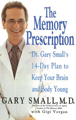 The Memory Prescription: Dr. Gary Small's 14-Day Plan to Keep Your Brain and Body Young, Gary Small; Gigi Vorgan