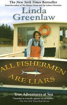 All Fisherman are Liars: True Adventures at Sea, Linda Greenlaw