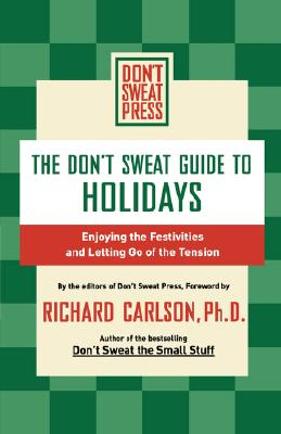 The Don't Sweat Guide to Holidays; Enjoying the Festivities and Letting Go of the Tension, Carlson, Richard
