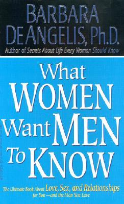 WHAT WOMEN WANT MEN TO KNOW, DE ANGELIS, BARBARA