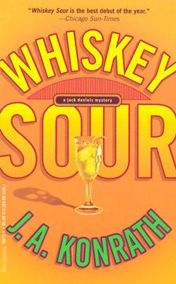 Whiskey Sour: A Jack Daniels Mystery (Jack Daniels Mysteries), J. A. Konrath
