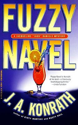 Fuzzy Navel (Jacqueline 'Jack' Daniels Mysteries), J. A. Konrath
