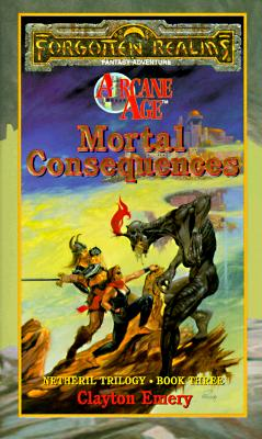 Image for Mortal Consequences: Netheril Trilogy: Book Three: Arcane Age: Forgotten Realms