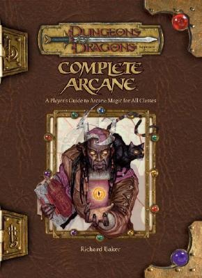 Image for Complete Arcane: A Player's Guide to Arcane Magic for all Classes (Dungeons & Dragons d20 3.5 Fantasy Roleplaying)