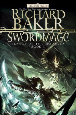 Swordmage: Blade of the Moonsea, Book I (Blades of Moonsea), Richard Baker