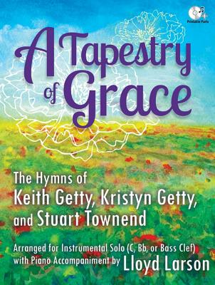 Image for A Tapestry of Grace: The Hymns of Keith Getty, Kristyn Getty, and Stuart Townend Arranged for Instrumental Solo (C, BB or Bass Clef) with P