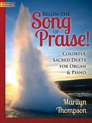 Image for c Begin the Song of Praise!: Colorful Sacred Duets for Organ & Piano (Sacred Organ and Piano, Organ 3-staff and Piano)