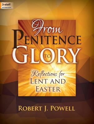 Image for c From Penitence to Glory: Reflections for Lent and Easter