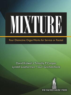 Image for Mixture: Four Distinctive Organ Works for Service or Recital
