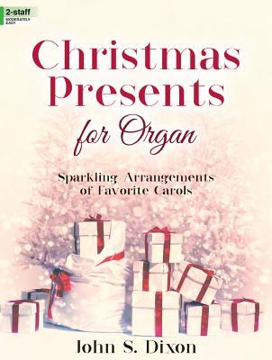 Image for c Christmas Presents for Organ: Sparkling Arrangements of Favorite Carols