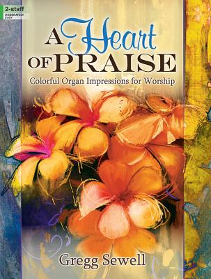 Image for A Heart of Praise: Colorful Organ Impressions for Worship (Sacred Organ, Organ 2-staff)