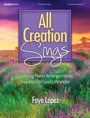 Image for All Creation Sings: Uplifting Piano Arrangements Inspired by God's Wonder