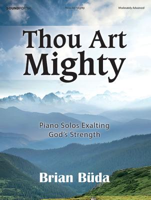Image for Thou Art Mighty: Piano Solos Exalting God's Strength
