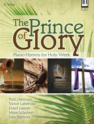 Image for The Prince of Glory: Piano Hymn Settings for Holy Week