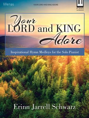 Image for Your Lord and King Adore: Inspirational Hymn Medleys for the Solo Pianist
