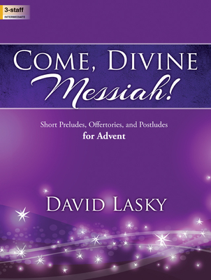 Image for Come, Divine Messiah!: Short Preludes, Offertories, and Postludes for Advent