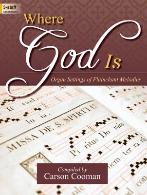 Image for Where God Is: Organ Settings of Plainchant Melodies