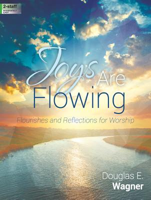 Image for Joys Are Flowing: Flourishes and Reflections for Worship