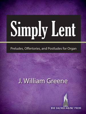 Image for Simply Lent: Preludes, Offertories, and Postludes for Organ