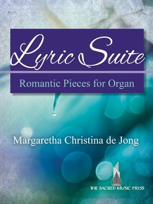 Image for Lyric Suite: Romantic Pieces for Organ