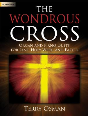 Image for The Wondrous Cross: Organ and Piano Duets for Lent, Holy Week, and Easter